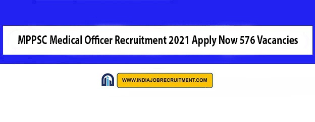 MPPSC Medical Officer Recruitment 2021 Apply Now 576 Vacancies