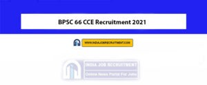 BPSC 66 CCE Recruitment 2021