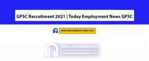 GPSC Recruitment 2021 | Today Employment News GPSC