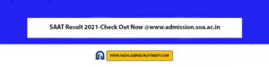 SAAT Result 2021-Check Out Now @www.admission.soa.ac.in