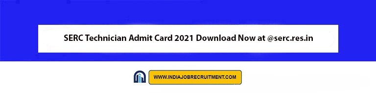 SERC Technician Admit Card 2021 Download Now at @serc.res.in