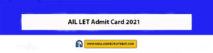 AIL LET Admit Card 2021 Download Now at @ail.ac.in