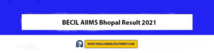 BECIL AIIMS Bhopal Result 2021 Check Out Now www.becil.com