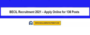 BECIL Recruitment 2021 – Apply Online for 136 Posts