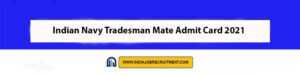 Indian Navy Tradesman Mate Admit Card 2021 Download Now at @www.indiannavy.nic.in