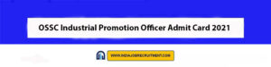 OSSC Industrial Promotion Officer Admit Card 2021 Download Now at @ossc.gov.in
