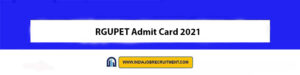 RGUPET Admit Card 2021 Download Now at @www.rgu.ac.in