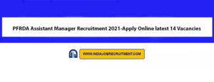 PFRDA Assistant Manager Recruitment 2021-Apply Online latest 14 Vacancies
