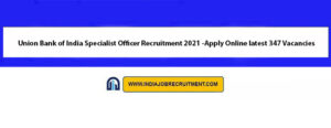 Union Bank of India Specialist Officer Recruitment 2021 -Apply Online latest 347 Vacancies
