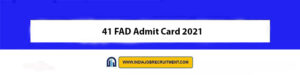 41 FAD Admit Card 2021 Download Now at @indianarmy.nic.in