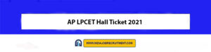 AP LPCET Hall Ticket 2021 Download Now at @aplpcet.apcfss.in