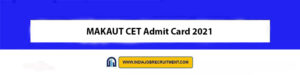 MAKAUT CET Admit Card 2021 Download Now at @makautwb.ac.in