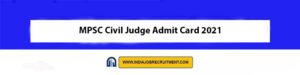 MPSC Civil Judge Admit Card 2021 Download Now at @www.mpsc.gov.in