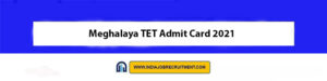 Meghalaya TET Admit Card 2021 Download Now at @megeducation.gov.in