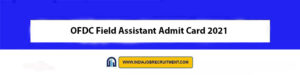 OFDC Field Assistant Admit Card 2021 Download Now at @www.odishafdc.com