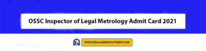 OSSC Inspector of Legal Metrology Admit Card 2021 Download Now at @ossc.gov.in