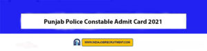 Punjab Police Constable Admit Card 2021 Download Now at @www.punjabpolice.gov.in