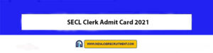 SECL Clerk Admit Card 2021 Download Now at @ www.secl-cil.in