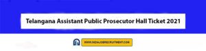 Telangana Assistant Public Prosecutor Hall Ticket 2021 Download Now at @www.tslprb.in