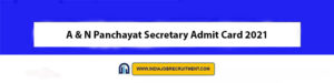 A & N Panchayat Secretary Admit Card 2021 Download Now at @www.andaman.gov.in