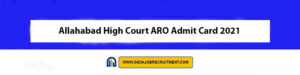 Allahabad High Court ARO Admit Card 2021 Download Now at @www.allahabadhighcourt.in
