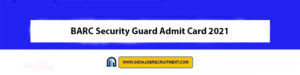 BARC Security Guard Admit Card 2021 Download Now at @www.barc.gov.in