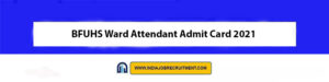 BFUHS Ward Attendant Admit Card 2021 Download Now at @www.bfuhs.ac.in