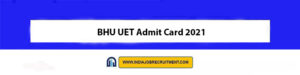 BHU UET Admit Card 2021 Download Now at @ bhuet.nta.nic.in