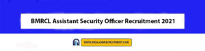 BMRCL Assistant Security Officer Recruitment 2021 | Apply Online Latest 37 Vacancies