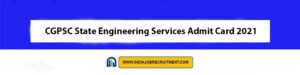 CGPSC State Engineering Services Admit Card 2021 Download Now at @www.psc.cg.gov.in