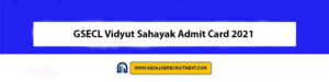 GSECL Vidyut Sahayak Admit Card 2021 Download Now at @www.gsecl.in