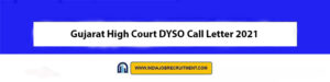 Gujarat High Court DYSO Call Letter 2021 Download Now at @gujarathighcourt.nic.in