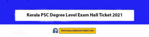 Kerala PSC Degree Level Exam Hall Ticket 2021 Download Now at @keralapsc.gov.in