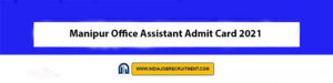 Manipur Office Assistant Admit Card 2021 Download Now at @manipureducation.gov.in