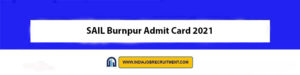 SAIL Burnpur Admit Card 2021 Download Now at @www.sail.co.in