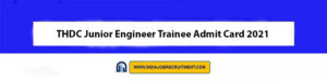 THDC Junior Engineer Trainee Admit Card 2021 Download Now at @www.thdc.co.in