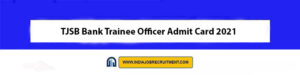 TJSB Bank Trainee Officer Admit Card 2021 Download Now at @tjsbbank.co.in
